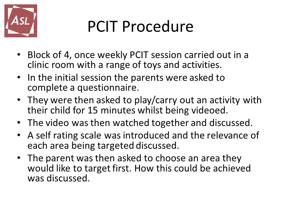 PCIT Procedure Block of 4, once weekly PCIT session carried out in a clinic room with a range of toys and activities.