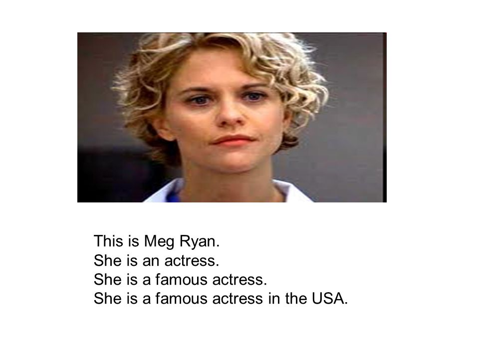 This is Meg Ryan. She is an actress. She is a famous actress. She is a famous actress in the USA.