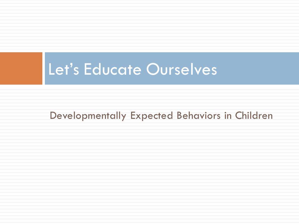 Developmentally Expected Behaviors in Children Let's Educate Ourselves
