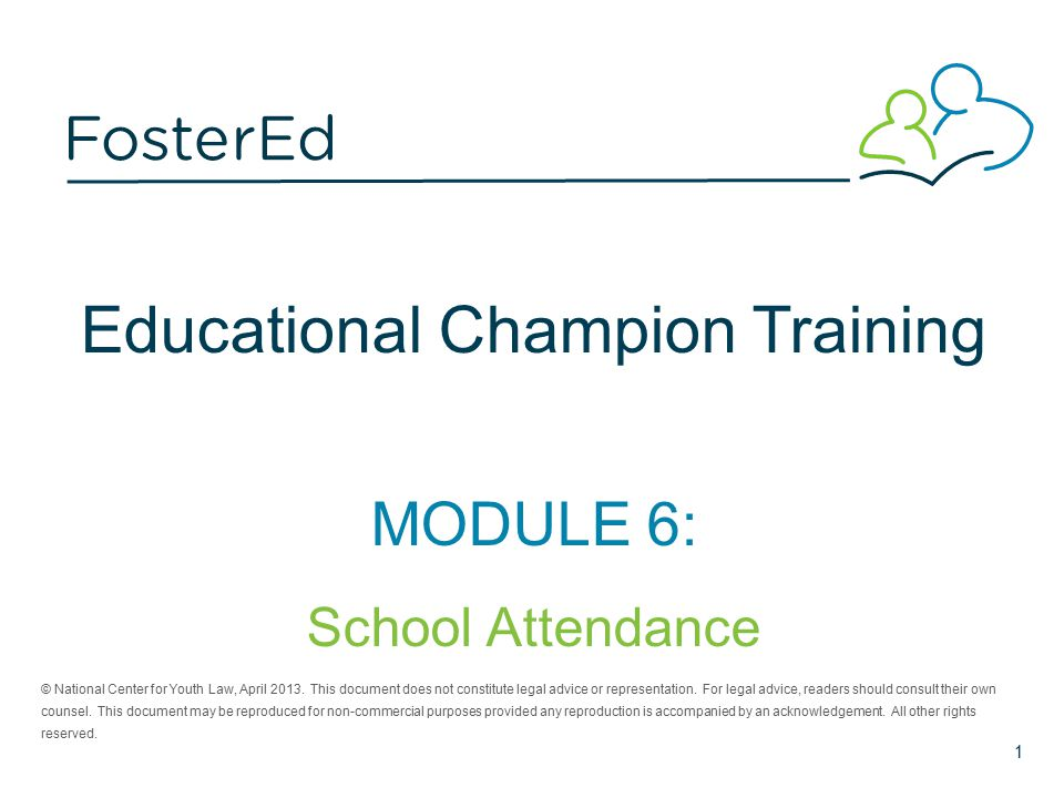 Educational Champion Training MODULE 6: School Attendance © National Center for Youth Law, April 2013.