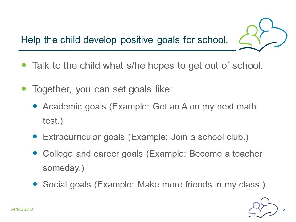Help the child develop positive goals for school.