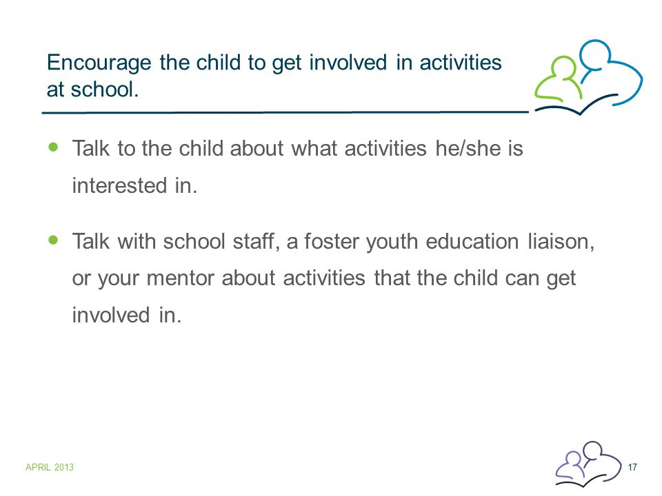 Encourage the child to get involved in activities at school.