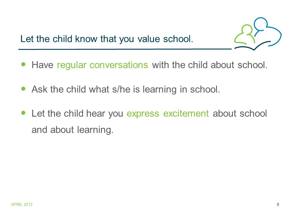 Let the child know that you value school. Have regular conversations with the child about school.