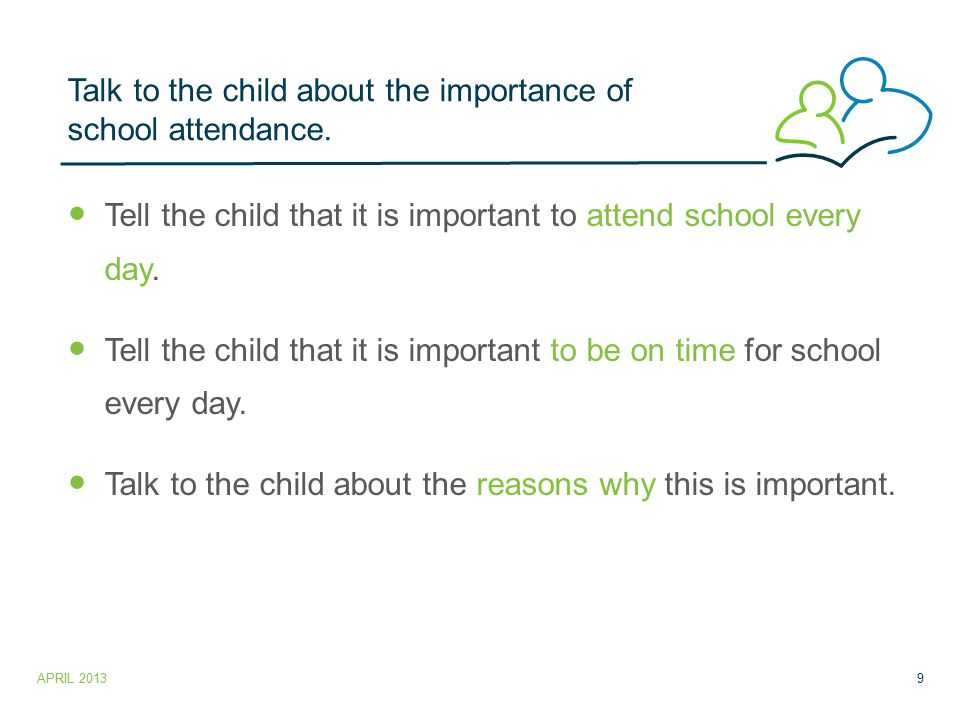 Talk to the child about the importance of school attendance.