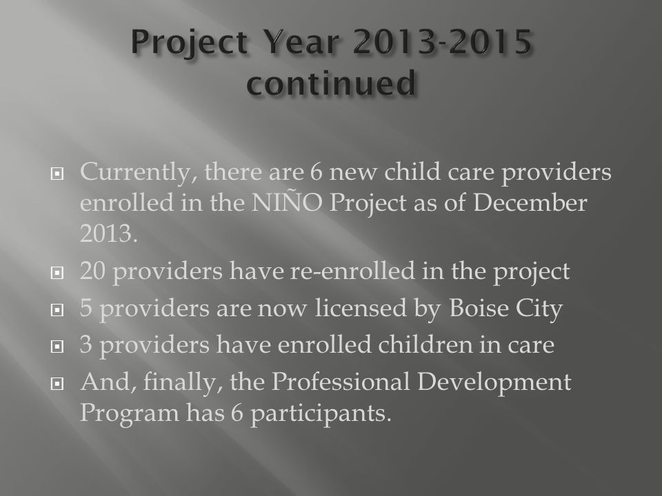  Currently, there are 6 new child care providers enrolled in the NIÑO Project as of December 2013.