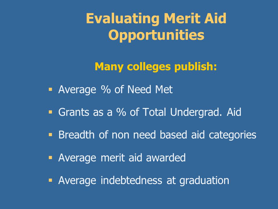 Merit Aid  Private universities can allocate merit aid by their own rules often in excess of your financial need.