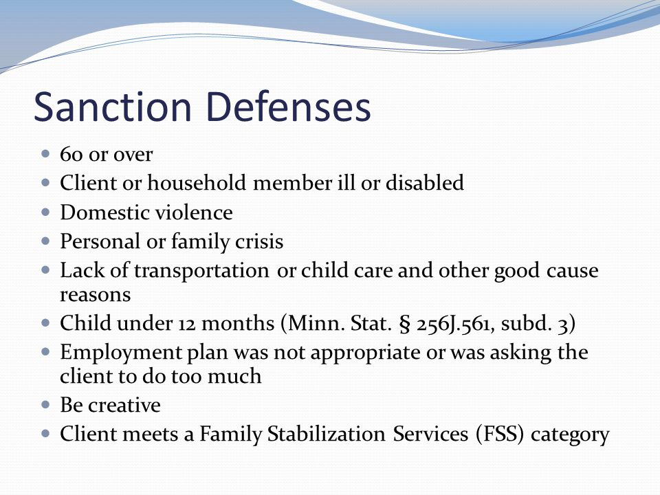 Sanction Defenses 60 or over Client or household member ill or disabled Domestic violence Personal or family crisis Lack of transportation or child ca