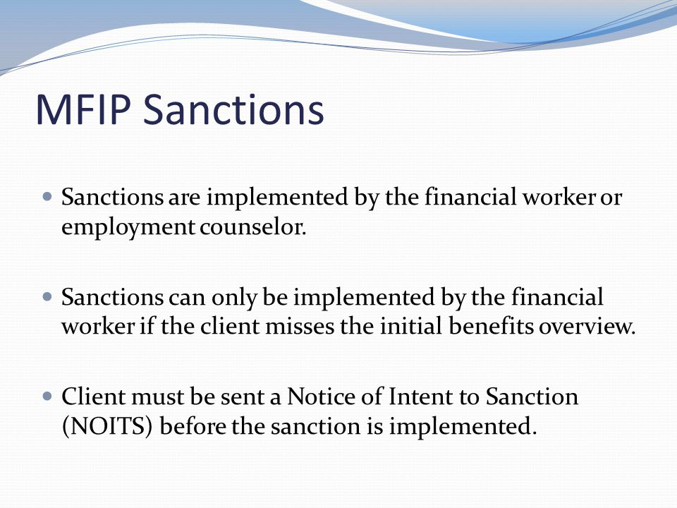 Reasons for MFIP Sanctions  Not attending an MFIP or employment services overview.