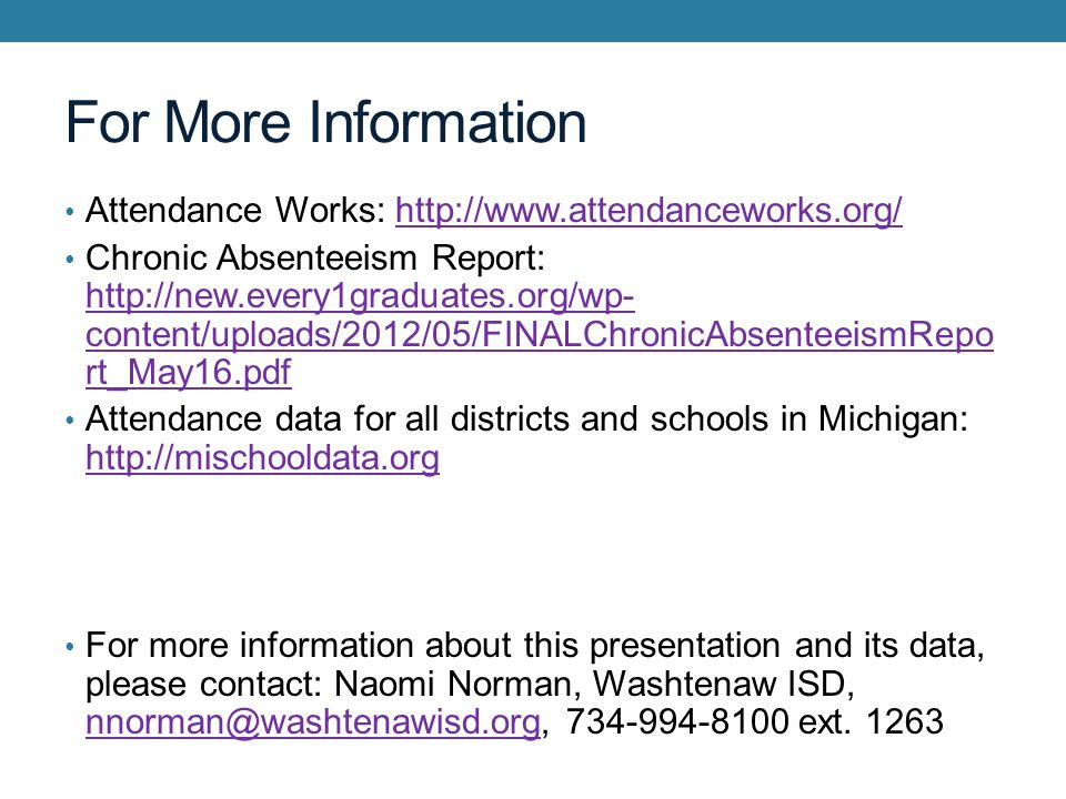 For More Information Attendance Works: http://www.attendanceworks.org/http://www.attendanceworks.org/ Chronic Absenteeism Report: http://new.every1gra