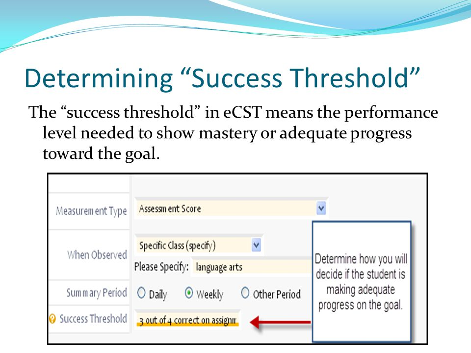 """Determining """"Success Threshold"""" The """"success threshold"""" in eCST means the performance level needed to show mastery or adequate progress toward the goa"""