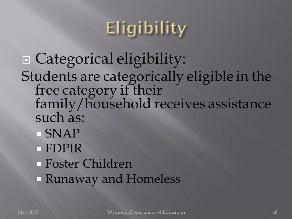  Categorical eligibility: Students are categorically eligible in the free category if their family/household receives assistance such as:  SNAP  FD