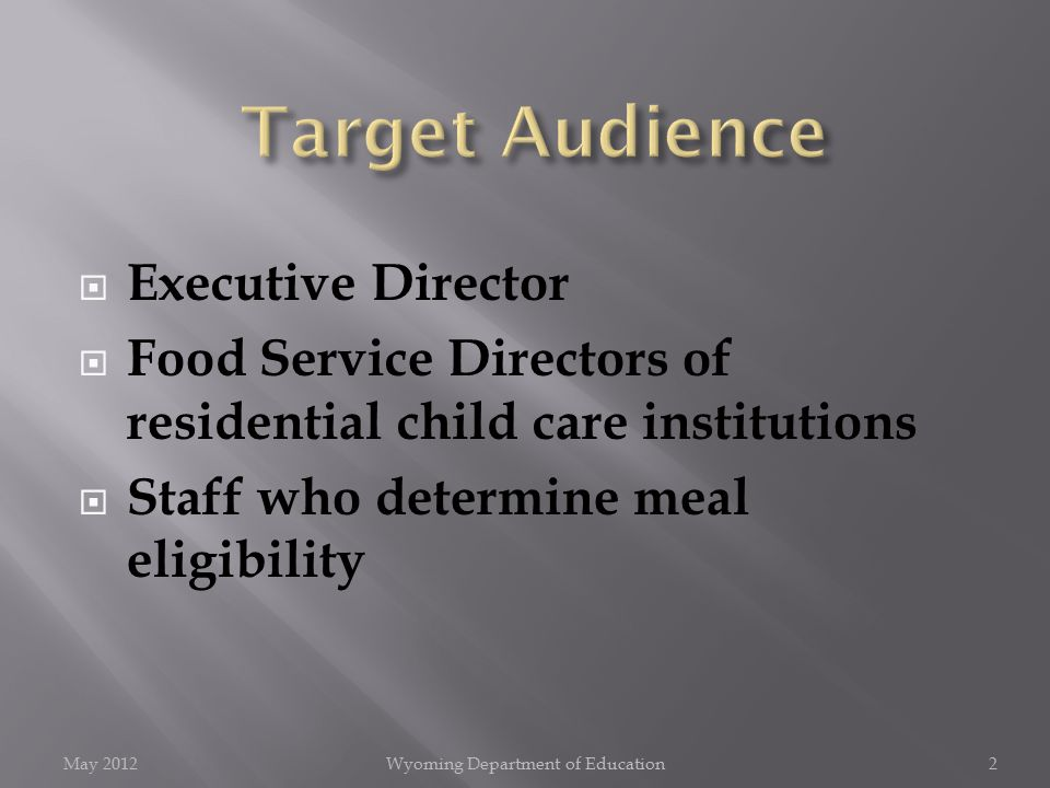  Executive Director  Food Service Directors of residential child care institutions  Staff who determine meal eligibility May 2012Wyoming Department of Education2
