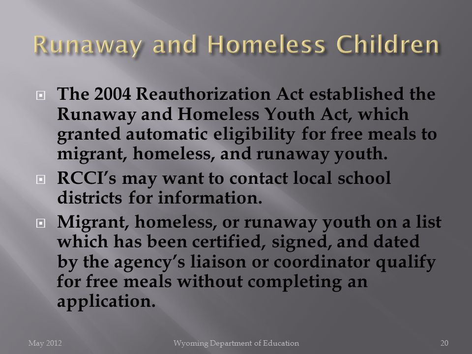  The 2004 Reauthorization Act established the Runaway and Homeless Youth Act, which granted automatic eligibility for free meals to migrant, homeless