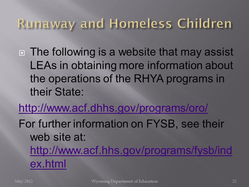  The following is a website that may assist LEAs in obtaining more information about the operations of the RHYA programs in their State: http://www.a