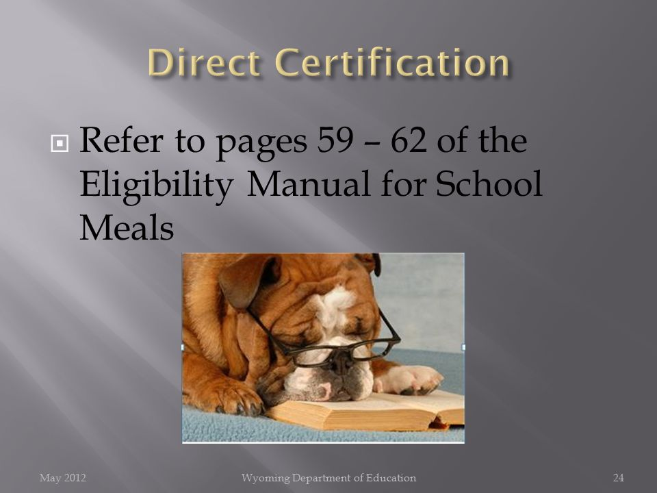  Refer to pages 59 – 62 of the Eligibility Manual for School Meals May 2012Wyoming Department of Education24