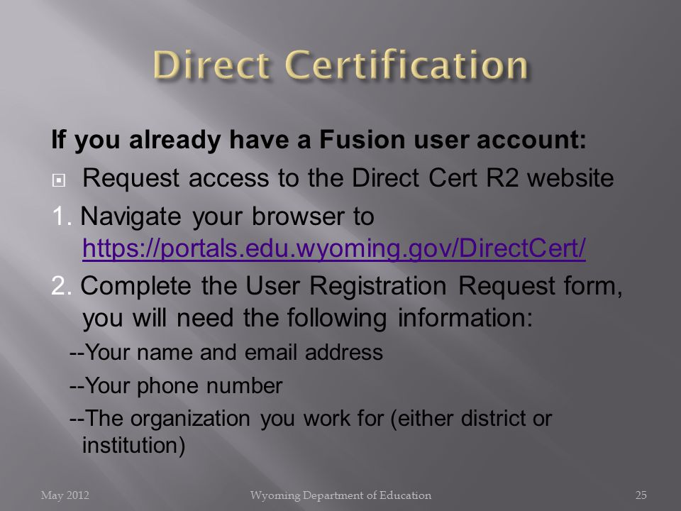 If you already have a Fusion user account:  Request access to the Direct Cert R2 website 1. Navigate your browser to https://portals.edu.wyoming.gov/