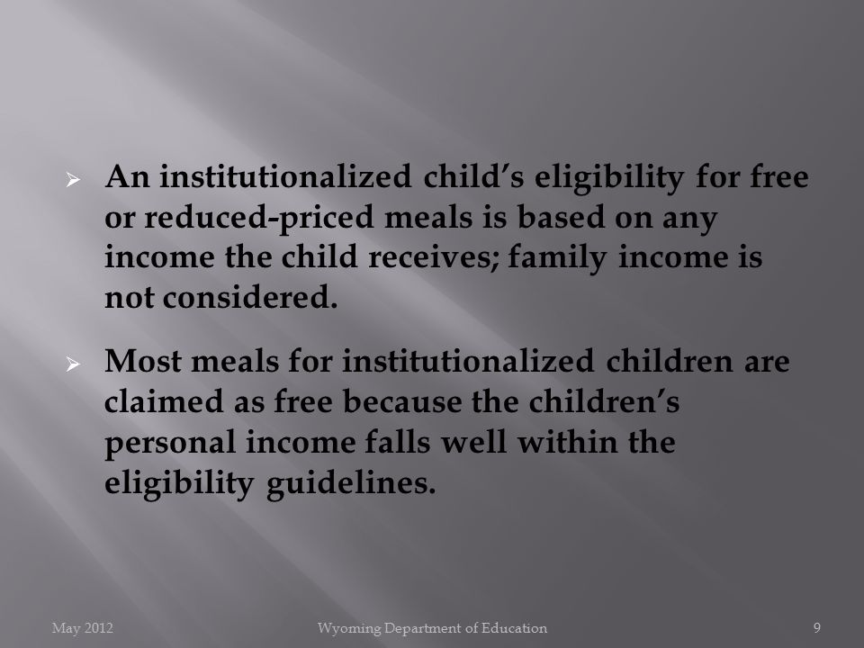  An institutionalized child's eligibility for free or reduced-priced meals is based on any income the child receives; family income is not considered