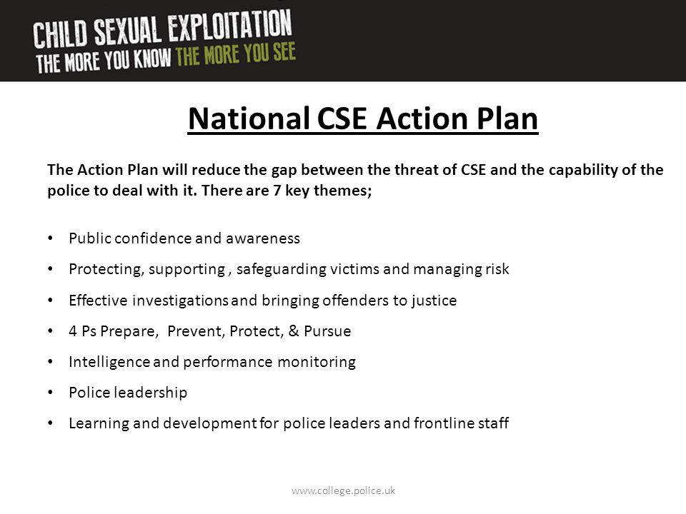 www.college.police.uk Prepare: Providing strong leadership, effective systems whilst working with partners to tackle CSE.
