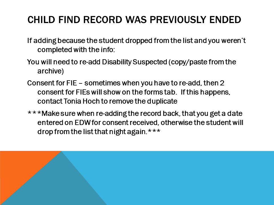 CHILD FIND RECORD WAS PREVIOUSLY ENDED If adding because the student dropped from the list and you weren't completed with the info: You will need to r