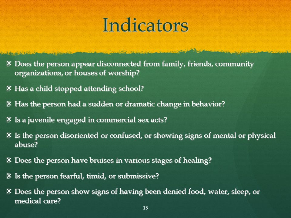Indicators  Does the person appear disconnected from family, friends, community organizations, or houses of worship.