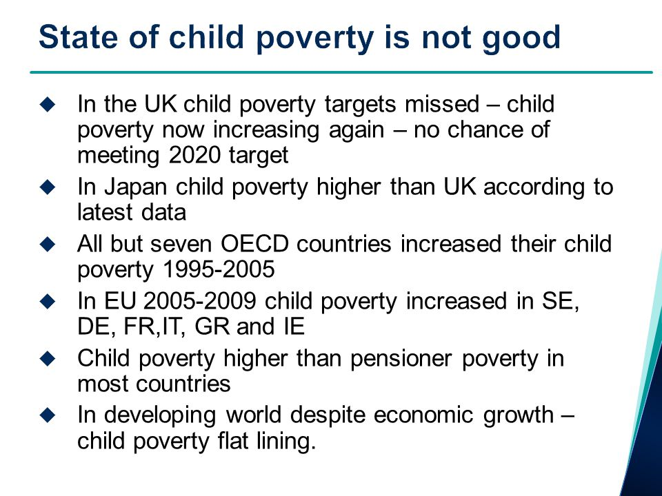  Measurement of child poverty in the  UK  EU (and OECD)  Shift from income to deprivation  PSE surveys  EU SILC  Shift from poverty to material well-being  Asking children  Well-being