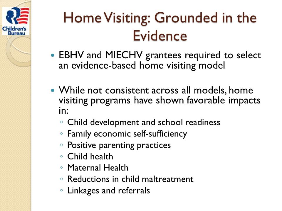 Home Visiting: Grounded in the Evidence EBHV and MIECHV grantees required to select an evidence-based home visiting model While not consistent across