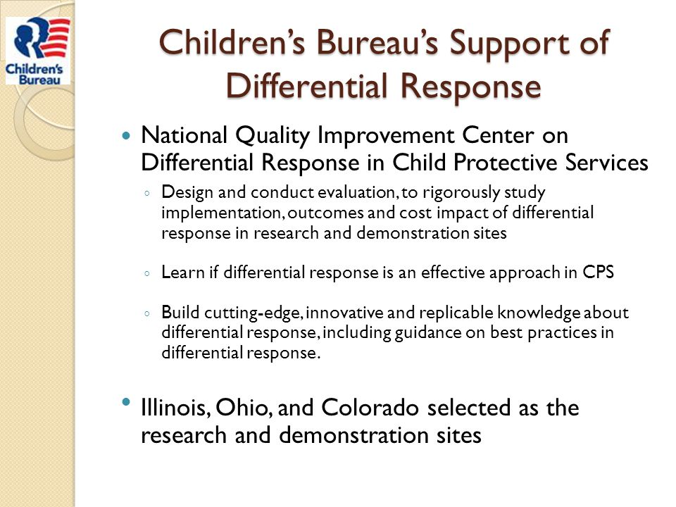 Children's Bureau's Support of Differential Response National Quality Improvement Center on Differential Response in Child Protective Services ◦Design