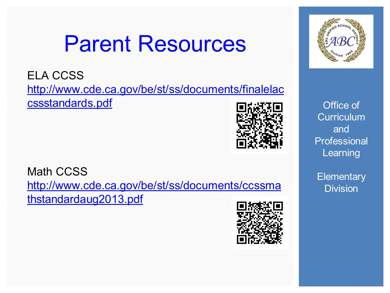 Office of Curriculum and Professional Learning Elementary Division Parent Resources ELA CCSS   cssstandards.pdf Math CCSS   thstandardaug2013.pdf