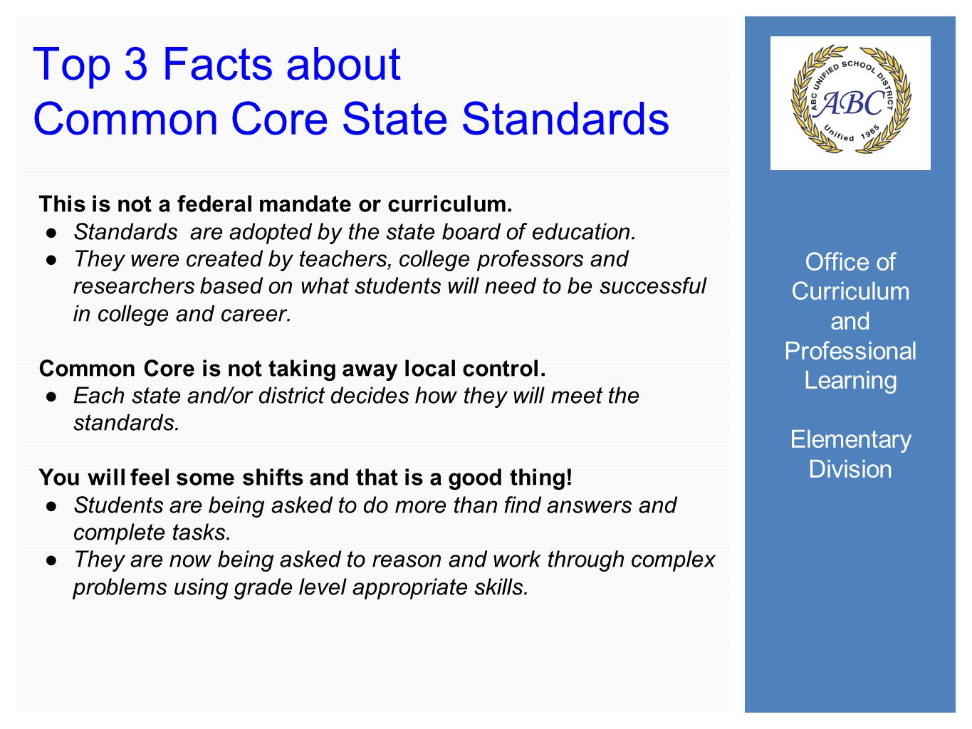 Office of Curriculum and Professional Learning Elementary Division Top 3 Facts about Common Core State Standards This is not a federal mandate or curriculum.