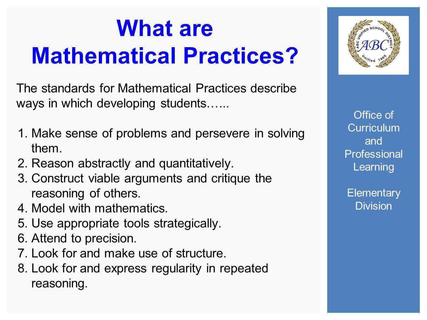Office of Curriculum and Professional Learning Elementary Division What are Mathematical Practices.