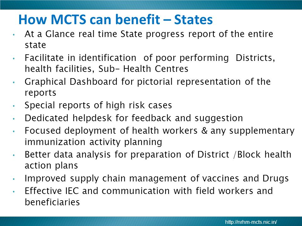 http://nrhm-mcts.nic.in/ At a Glance real time State progress report of the entire state Facilitate in identification of poor performing Districts, he