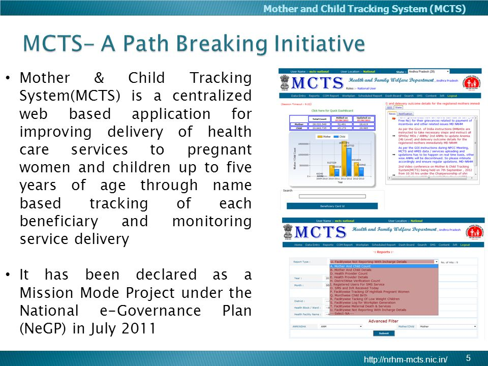 http://nrhm-mcts.nic.in/ Mother and Child Tracking System (MCTS) 5 Mother & Child Tracking System(MCTS) is a centralized web based application for imp