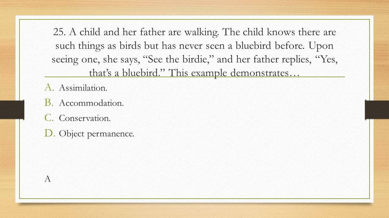 25. A child and her father are walking. The child knows there are such things as birds but has never seen a bluebird before. Upon seeing one, she says