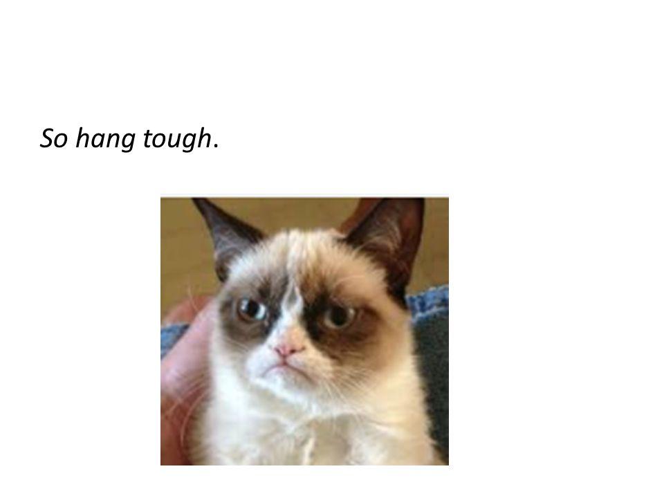 So hang tough.