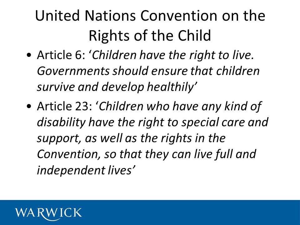 United Nations Convention on the Rights of the Child Article 6: 'Children have the right to live.
