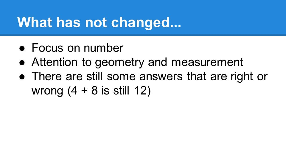 What has changed... ●Better use of math tools (manipulatives)