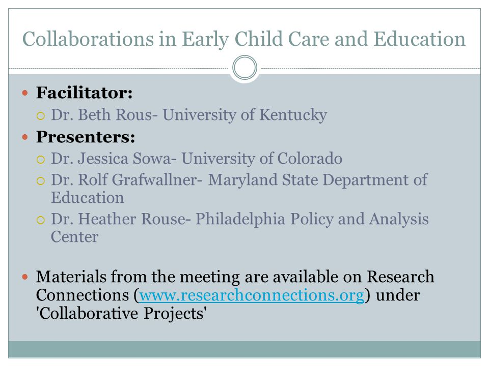 Collaborations in Early Child Care and Education Context 1:  Norms of collaboration defined by state agency within executive branch (e.g., legislative mandate, regulations, agency mission and policies)  Facilitation by one Division working collaboratively with three other divisions (i.e., special education; food and nutrition, libraries, student and family support)  Problem focus on school readiness and early learning opportunities gap (e.g., accountability system; strategic planning process)  Support (e.g., agency infrastructure; budgeting process, enforcement authority)