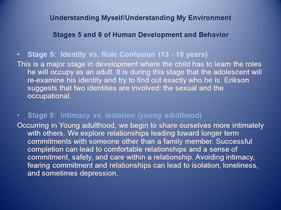 Understanding Myself/Understanding My Environment Stages 5 and 6 of Human Development and Behavior Stage 5: Identity vs.