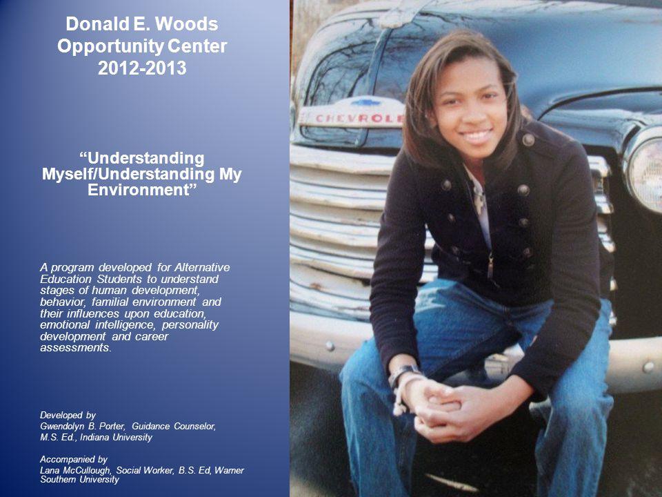 "Donald E. Woods Opportunity Center 2012-2013 ""Understanding Myself/Understanding My Environment"" A program developed for Alternative Education Student"