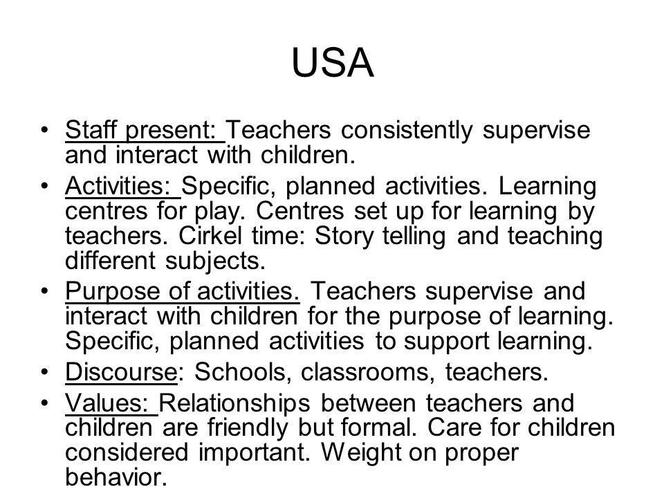 USA Staff present: Teachers consistently supervise and interact with children.