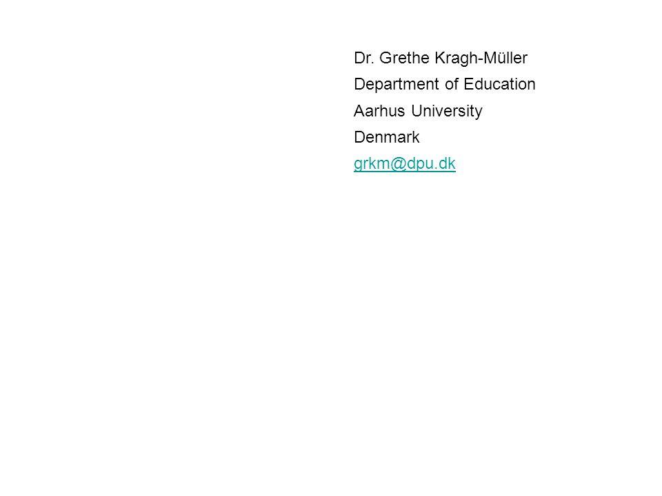 Dr. Grethe Kragh-Müller Department of Education Aarhus University Denmark grkm@dpu.dk