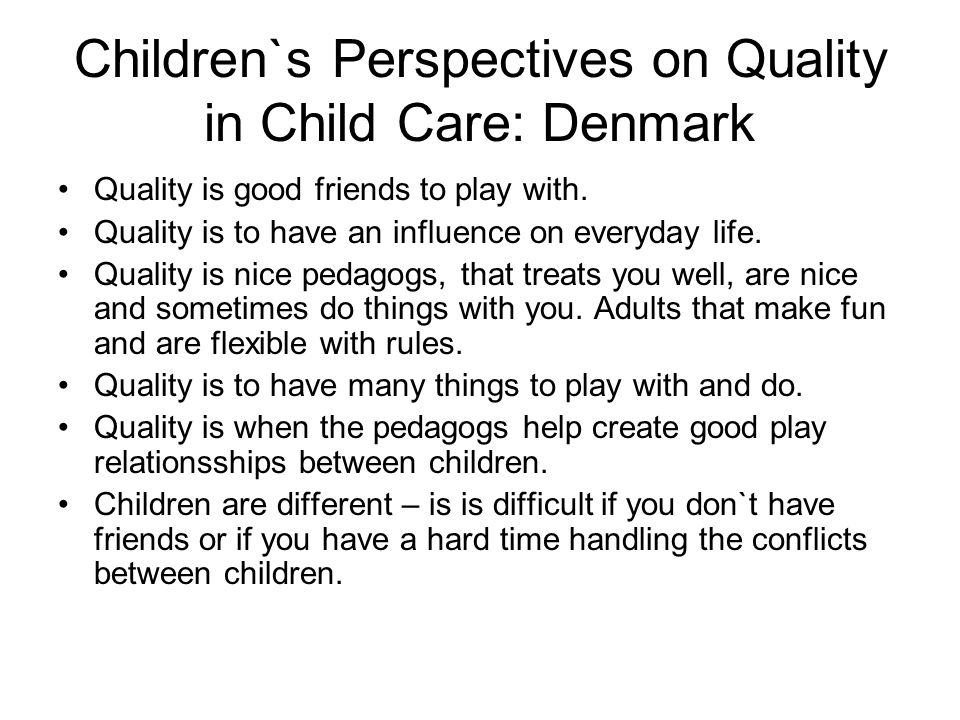 Children`s Perspectives on Quality in Child Care: Denmark Quality is good friends to play with.