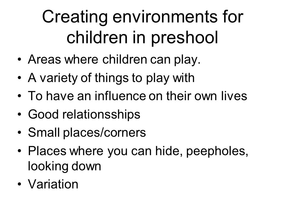 Creating environments for children in preshool Areas where children can play.