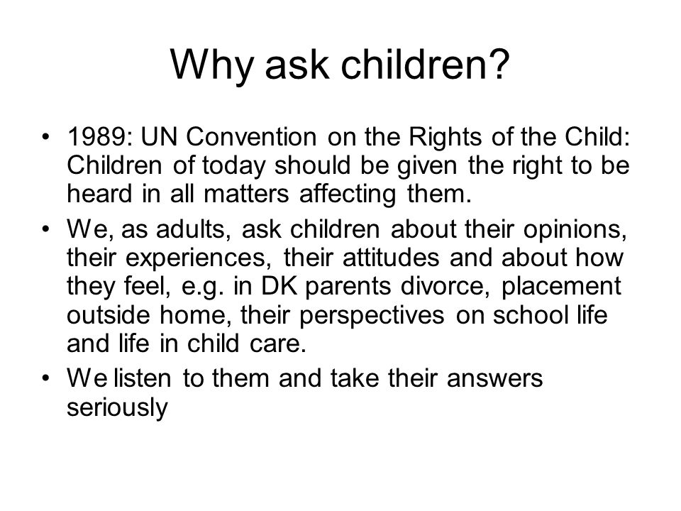 1989: UN Convention on the Rights of the Child: Children of today should be given the right to be heard in all matters affecting them.