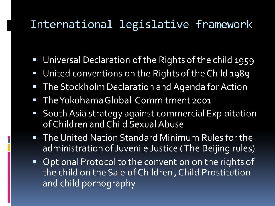 UN CONVENTION ON THE RIGHTS OF THE CHILD 1989  Three major principles emphasized :-  Survival  Protection  Development  age of the child specifically mentioned as Below 18.