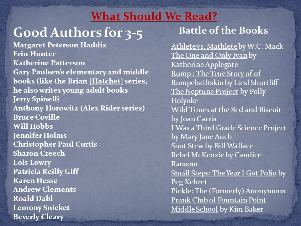 Good Authors for 3-5 Margaret Peterson Haddix Erin Hunter Katherine Patterson Gary Paulsen's elementary and middle books (like the Brian [Hatchet] ser