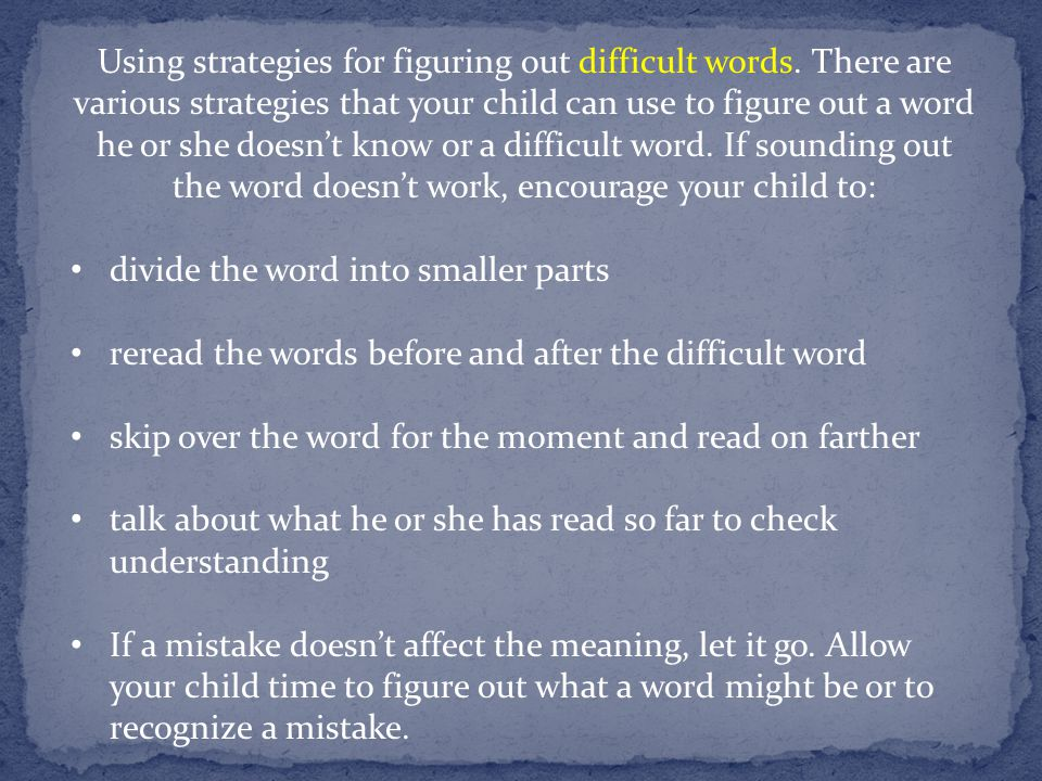 Using strategies for figuring out difficult words. There are various strategies that your child can use to figure out a word he or she doesn't know or