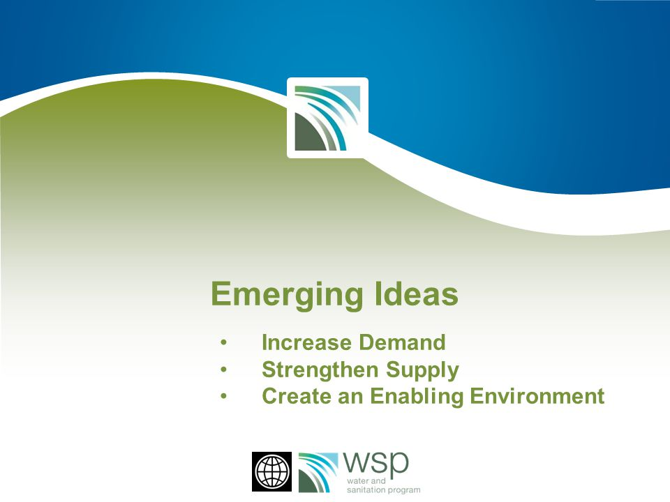 Emerging Ideas Increase Demand Strengthen Supply Create an Enabling Environment