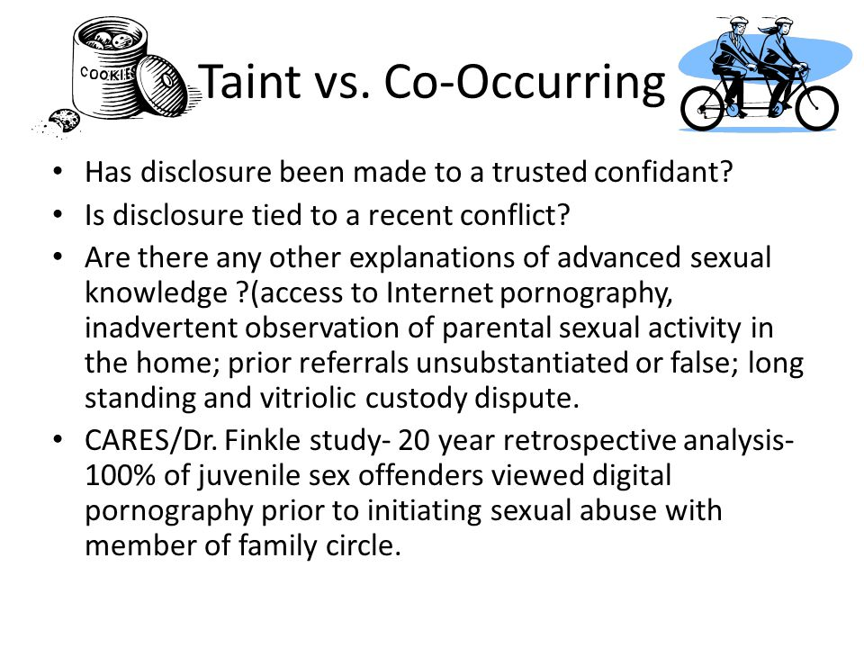 Taint vs. Co-Occurring Has disclosure been made to a trusted confidant? Is disclosure tied to a recent conflict? Are there any other explanations of a