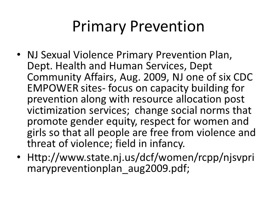 Primary Prevention NJ Sexual Violence Primary Prevention Plan, Dept. Health and Human Services, Dept Community Affairs, Aug. 2009, NJ one of six CDC E